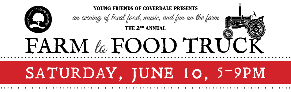 Young Friends of Coverdale Presents an evening of local food, music, and fun on the farm. The 2nd Annual Farm to Food Truck, Saturday, June 10, 5–9pm by Delaware Nature Society