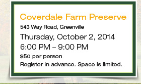 Coverdale Farm Preserve, 543 Way Road, Greenville, Thursday, October 2, 2014, 6:00 PM – 9:00 PM, $50 per person, Register in advance. Space is limited.